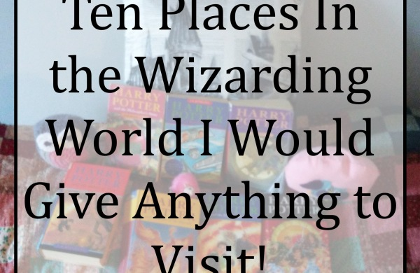 Ten Places in the Wizarding World