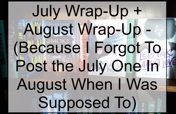 July Wrap-Up + August Wrap-Up