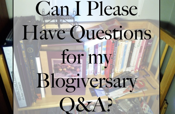 Questions for my blogiversary Q&A