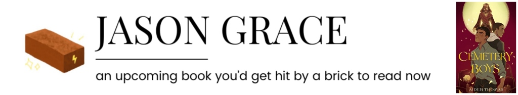 Jason Grace || an upcoming book you'd get hit by a brick to read now