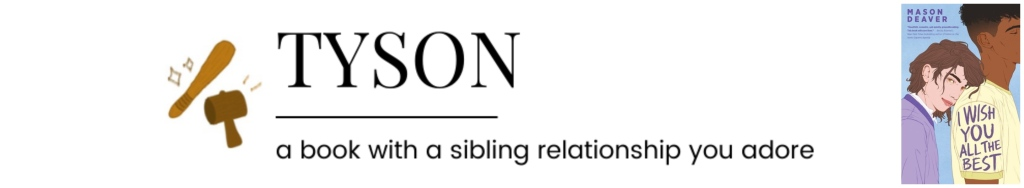 Tyson || a book with a sibling relationship you adore
