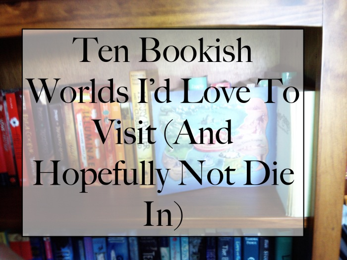 Bookish Worlds I'd Love to Visit