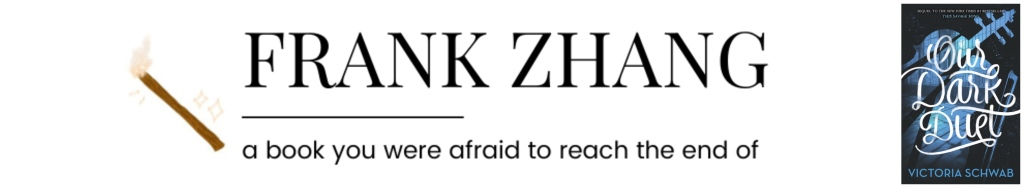 Frank Zhang || a book you were afraid to reach the end of